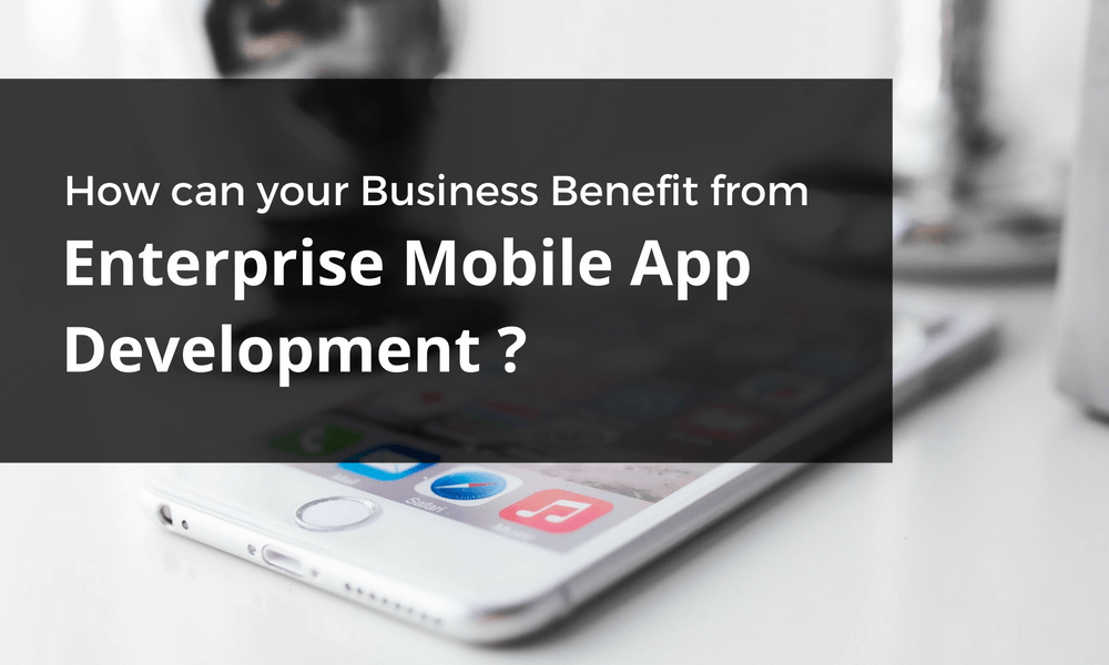 Benefits of enterprise mobile app development