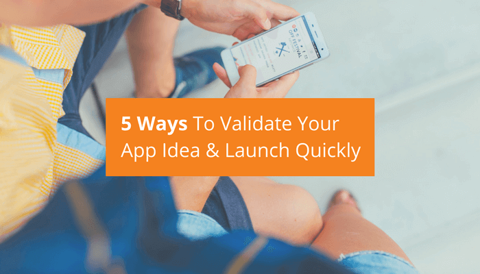 Validate your app idea and launch quickly