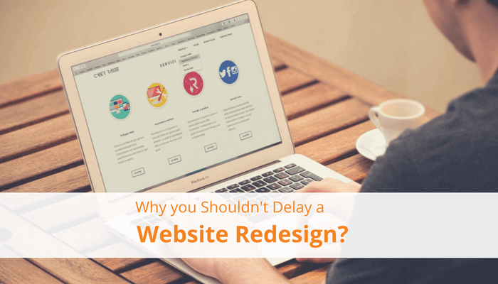 Reasons why you should not delay a website redesign
