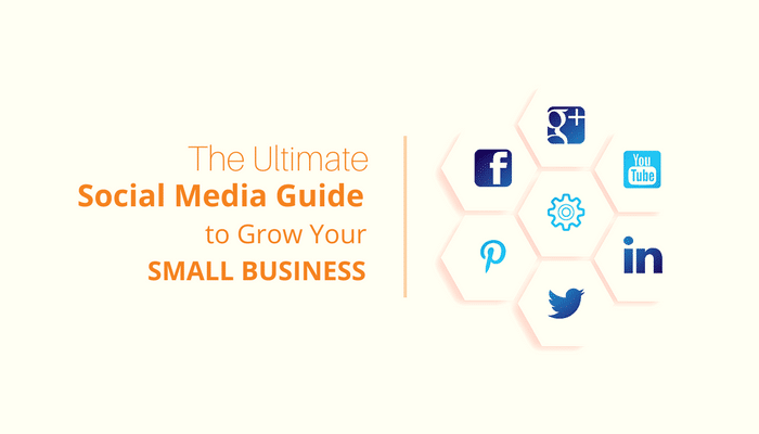 The Ultimate Social Media Guide to Grow your Small Business