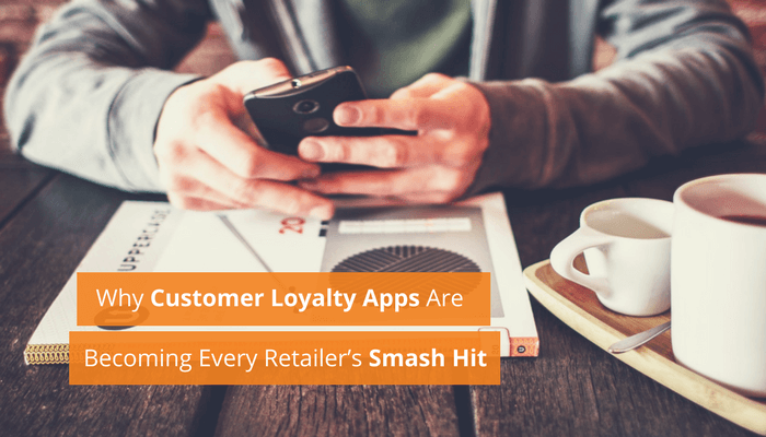 Why Customer Loyalty Apps Are Becoming Every Retailer's Smash Hit