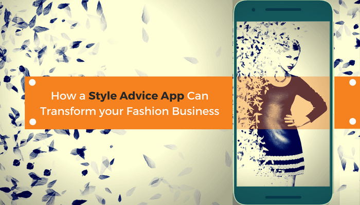 How a Style Advice App can Transform your Fashion Business
