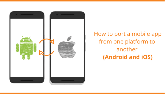 How To Port Mobile App From One Platform to Another