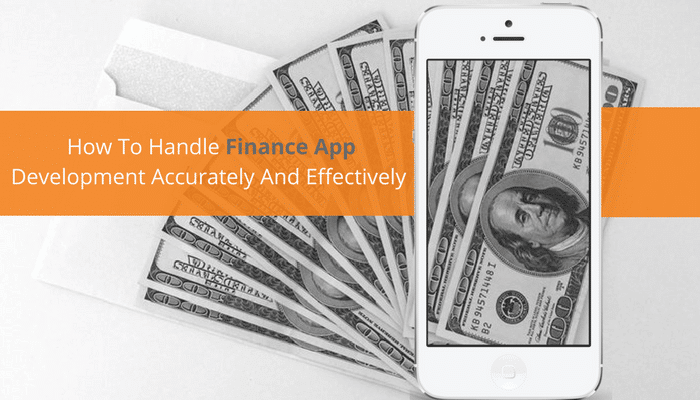 How To Handle Finance App Development Accurately And Effectively