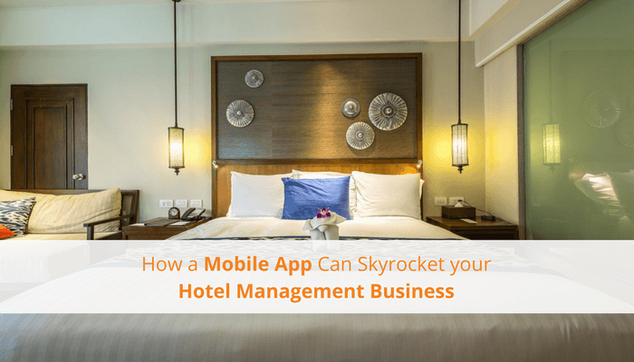How a Mobile App Can Skyrocket Your Hotel Management Business