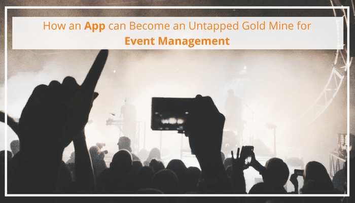 How an App can Become an Untapped Gold Mine for Event Management