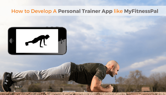 How to Develop A Personal Trainer App like MyFitnessPal