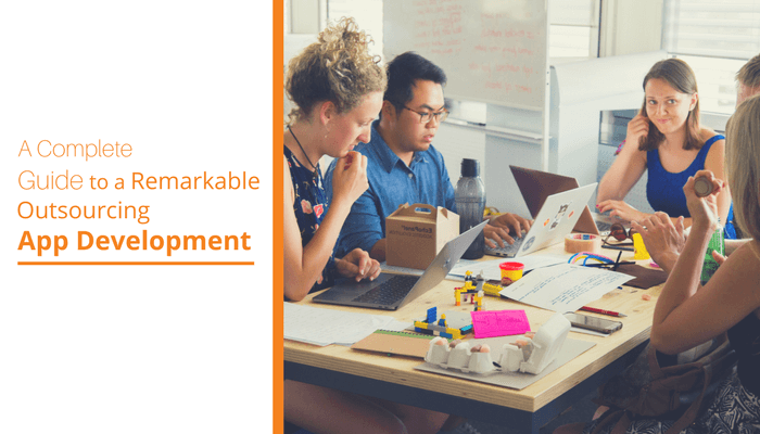 Complete guide to a remarkable outsourcing app development