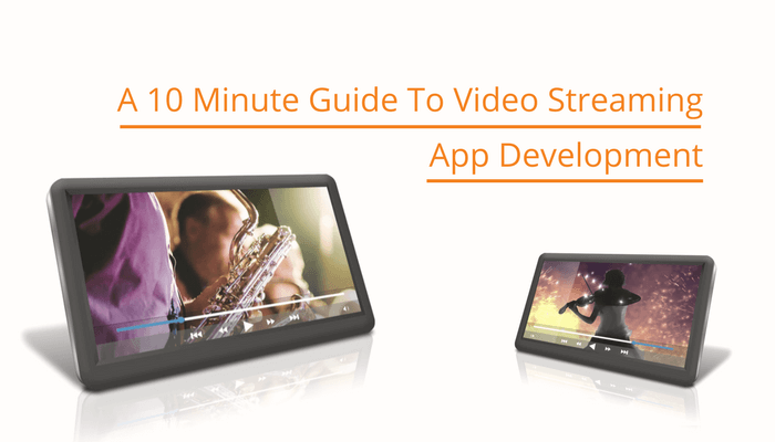 A 10 Minute Guide to Video Streaming App Development