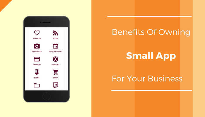 Benefits Of Owning A Small App For Your Business