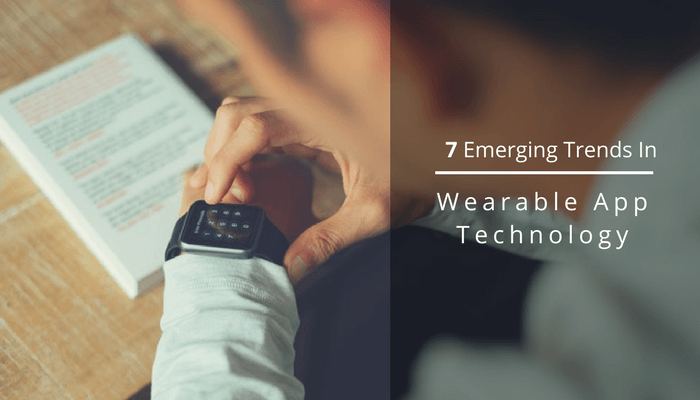 7 Emerging Trends In Wearable App Technology