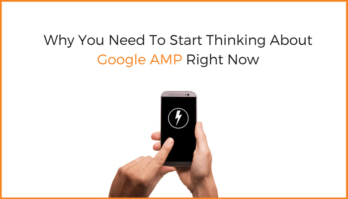 Why You Need To Start Thinking About Google AMP Right Now