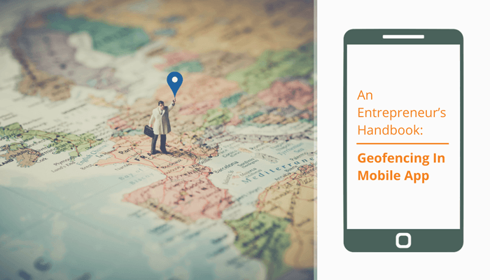 An Entrepreneur's Handbook To Using Geofencing In Mobile Apps