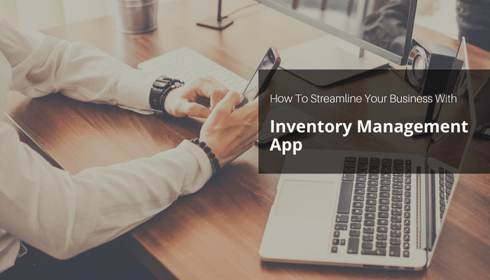 How To Streamline Your Business With Inventory Management App