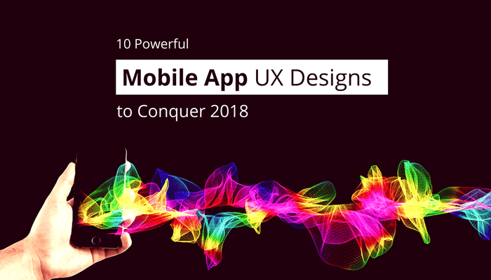 10 powerful mobile UX designs 2018