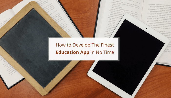 How to Develop The Finest Education App in No Time