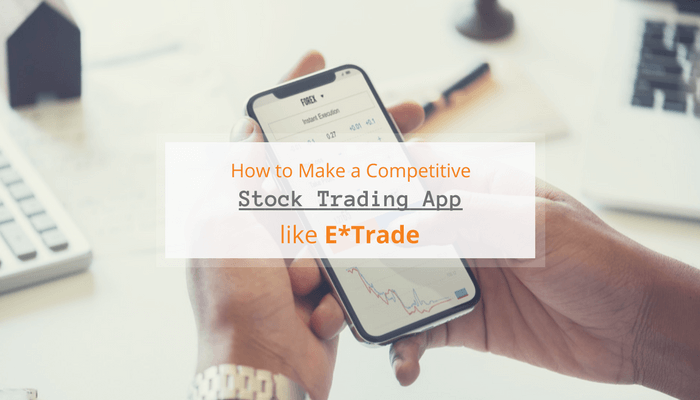 How to Make a Competitive Stock Trading App like E*Trade