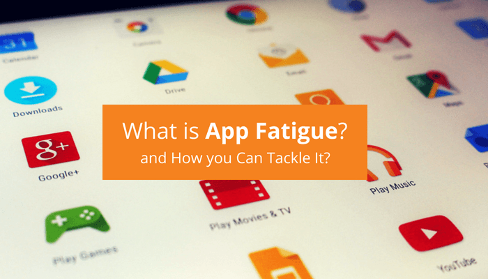 What is App Fatigue and how you can tackle it?