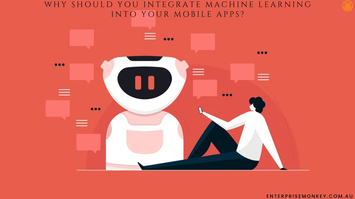 Why Should You Integrate Machine Learning into Your Mobile Apps?