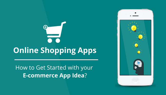 Online Shopping Apps – How to Get Started with your Ecommerce App Idea?