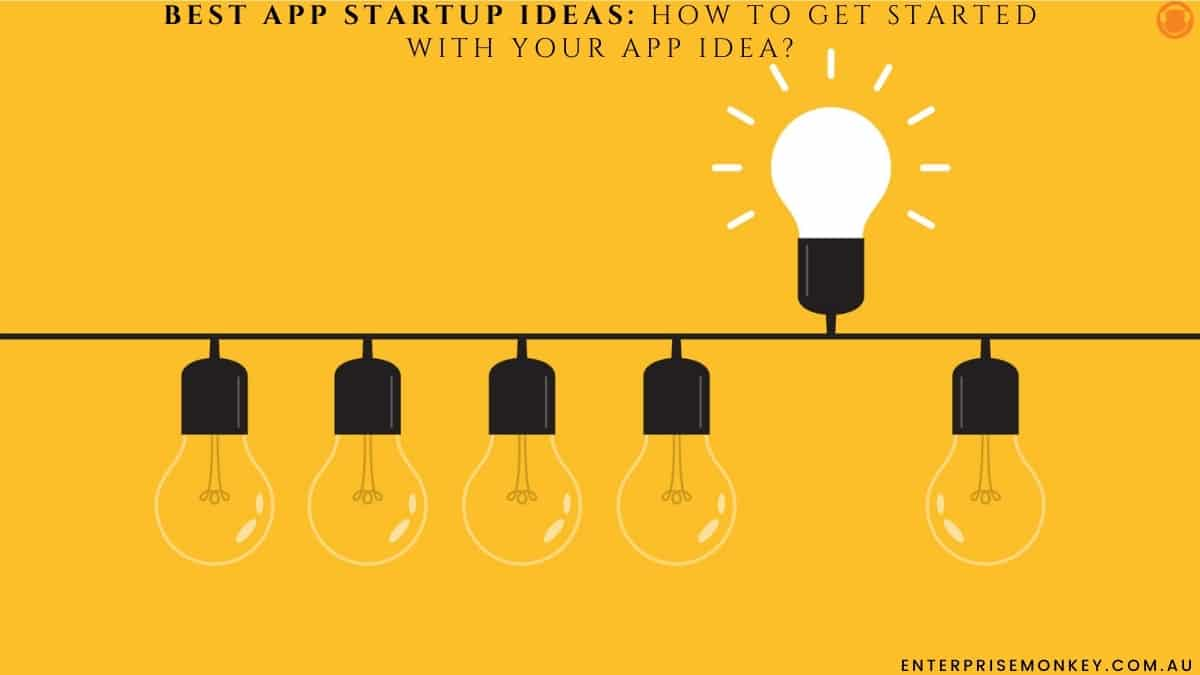 Best App Startup Ideas: How to Get Started with your App Idea?