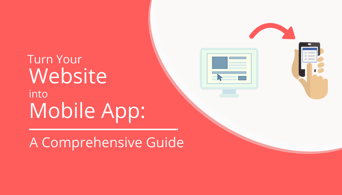 Turn Your Website into Mobile App: A Comprehensive Guide