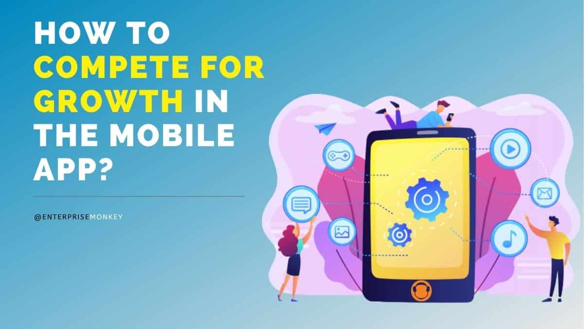 How to compete for growth with a mobile app